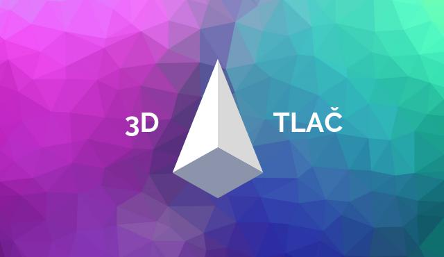 3D tlač – budúcnosť priemyselnej výroby | Inovujme.sk