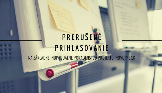 Prihlasovanie sa na základné individuálne poradenstvo z projektu inovujme.sk je prerušené | Inovujme.sk